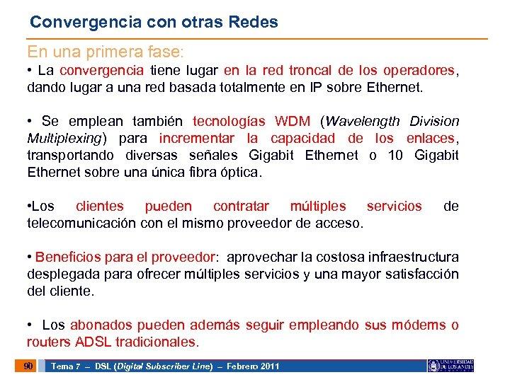 Convergencia con otras Redes En una primera fase: • La convergencia tiene lugar en