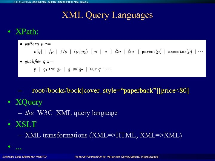 "XML Query Languages • XPath: – root//books/book[cover_style=""paperback""][price<80] • XQuery – the W 3 C"