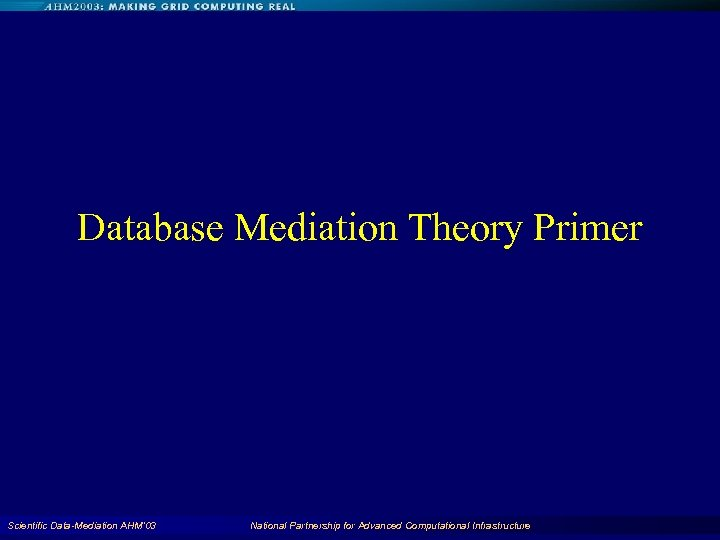 Database Mediation Theory Primer Scientific Data-Mediation AHM'03 National Partnership for Advanced Computational Infrastructure