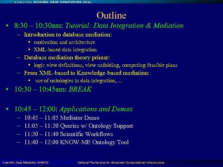 Outline • 8: 30 – 10: 30 am: Tutorial: Data Integration & Mediation –