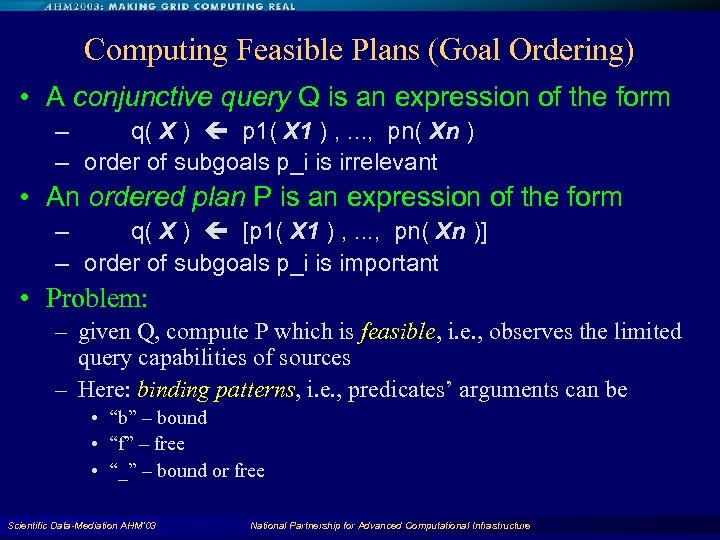 Computing Feasible Plans (Goal Ordering) • A conjunctive query Q is an expression of