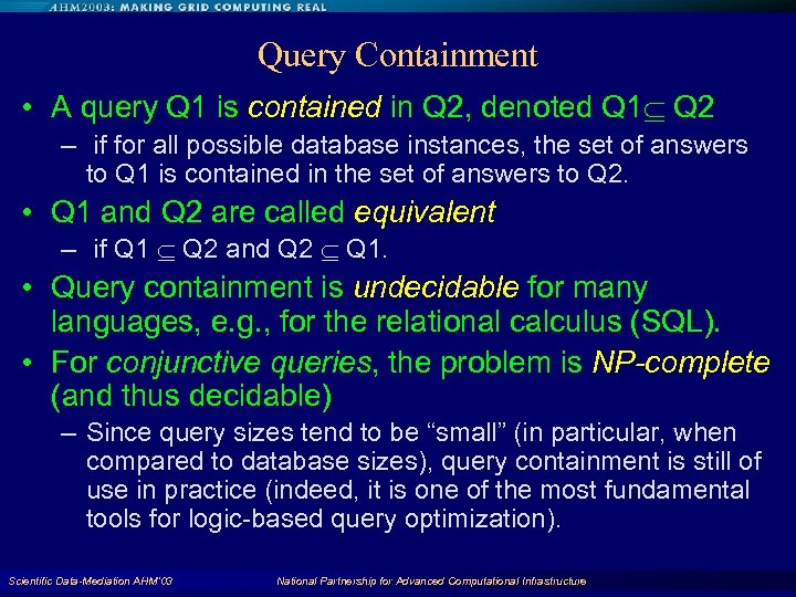 Query Containment • A query Q 1 is contained in Q 2, denoted Q