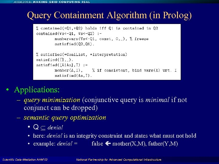 Query Containment Algorithm (in Prolog) • Applications: – query minimization (conjunctive query is minimal