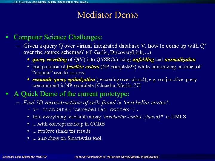 Mediator Demo • Computer Science Challenges: – Given a query Q over virtual integrated