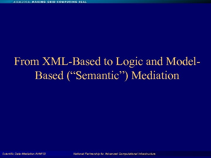 "From XML-Based to Logic and Model. Based (""Semantic"") Mediation Scientific Data-Mediation AHM'03 National Partnership"
