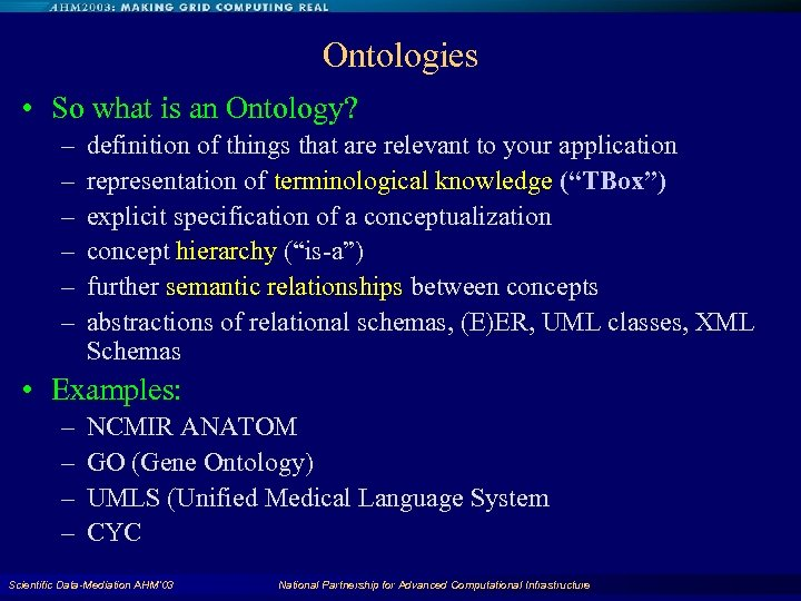 Ontologies • So what is an Ontology? – – – definition of things that