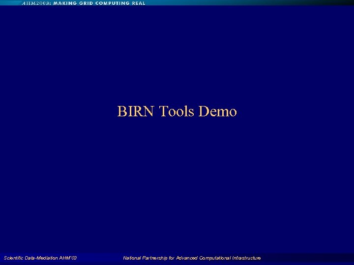 BIRN Tools Demo Scientific Data-Mediation AHM'03 National Partnership for Advanced Computational Infrastructure