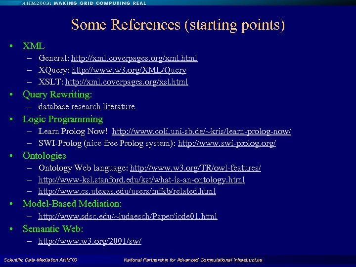 Some References (starting points) • XML – General: http: //xml. coverpages. org/xml. html –