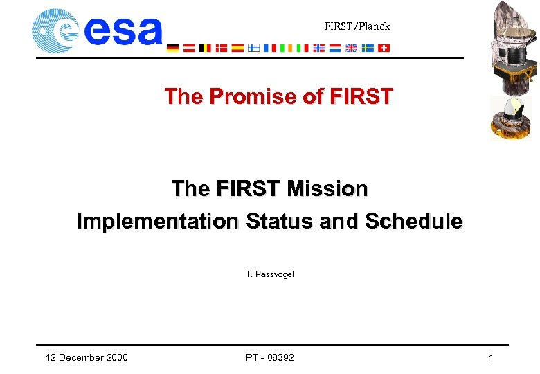 FIRST/Planck The Promise of FIRST The FIRST Mission Implementation Status and Schedule T. Passvogel