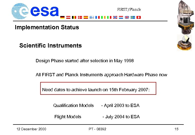 FIRST/Planck Implementation Status Scientific Instruments Design Phase started after selection in May 1998 All