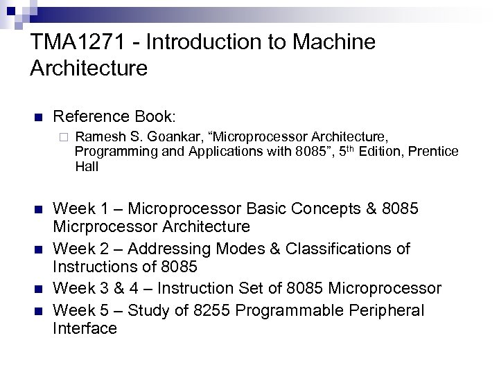 TMA 1271 - Introduction to Machine Architecture n Reference Book: ¨ n n Ramesh