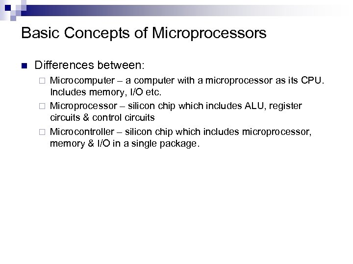Basic Concepts of Microprocessors n Differences between: Microcomputer – a computer with a microprocessor
