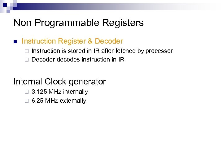 Non Programmable Registers n Instruction Register & Decoder Instruction is stored in IR after
