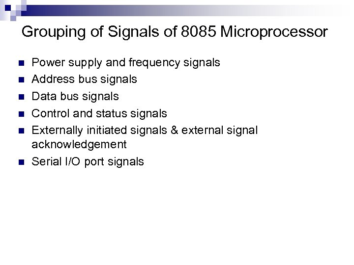 Grouping of Signals of 8085 Microprocessor n n n Power supply and frequency signals