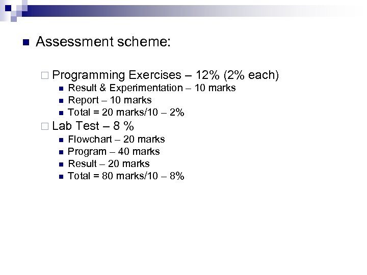 n Assessment scheme: ¨ Programming Exercises – 12% (2% n Result & Experimentation –