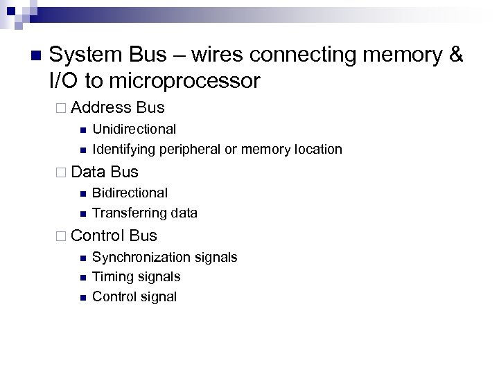 n System Bus – wires connecting memory & I/O to microprocessor ¨ Address n