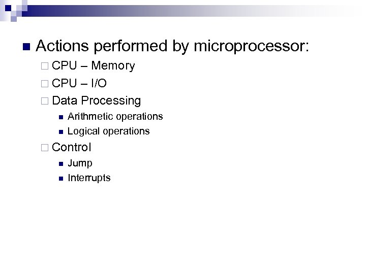 n Actions performed by microprocessor: ¨ CPU – Memory ¨ CPU – I/O ¨