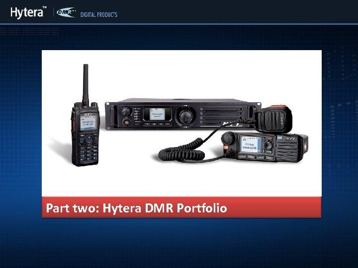 Part two: Hytera DMR Portfolio