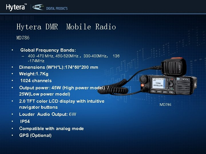 Hytera DMR Mobile Radio MD 786 • Global Frequency Bands: – 400 -470 MHz,