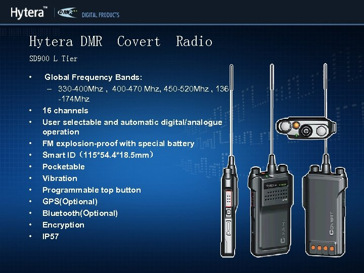 Hytera DMR Covert Radio SD 900 L Tier • • • Global Frequency Bands: