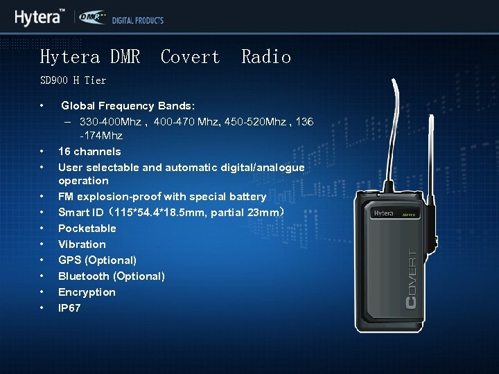 Hytera DMR Covert Radio SD 900 H Tier • • • Global Frequency Bands:
