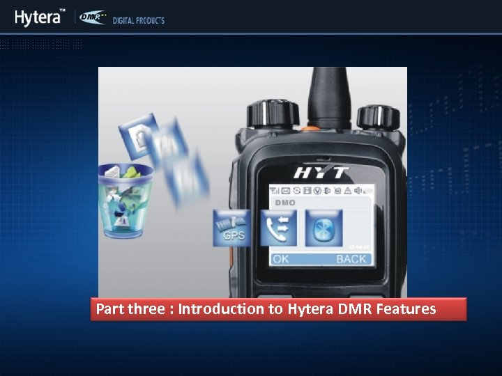 Part three : Introduction to Hytera DMR Features