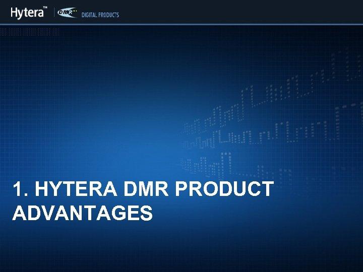 1. HYTERA DMR PRODUCT ADVANTAGES