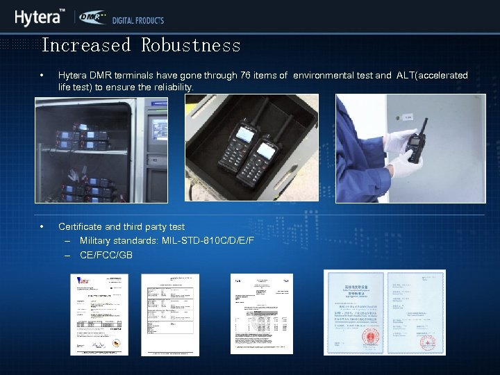 Increased Robustness • Hytera DMR terminals have gone through 76 items of environmental test