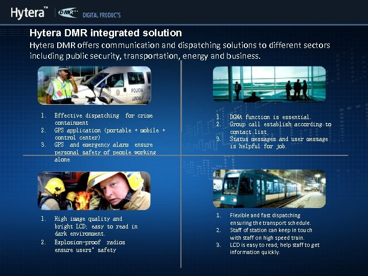 Hytera DMR integrated solution Hytera DMR offers communication and dispatching solutions to different sectors