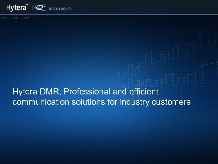Hytera DMR, Professional and efficient communication solutions for industry customers