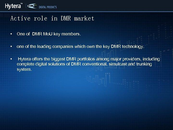 Active role in DMR market • One of DMR Mo. U key members. •