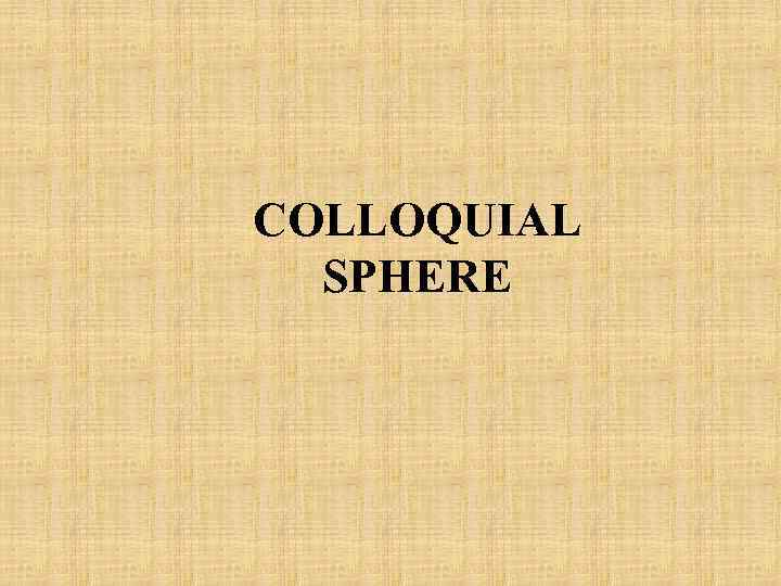 COLLOQUIAL SPHERE