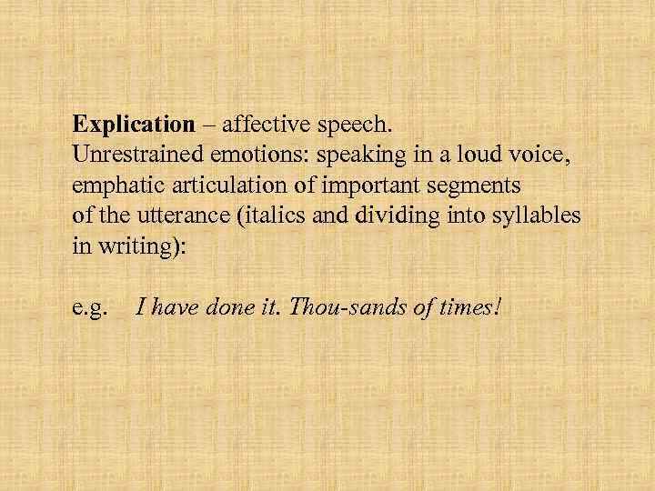 Explication – affective speech. Unrestrained emotions: speaking in a loud voice, emphatic articulation of