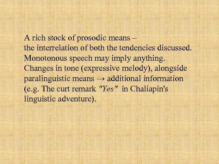 A rich stock of prosodic means – the interrelation of both the tendencies discussed.
