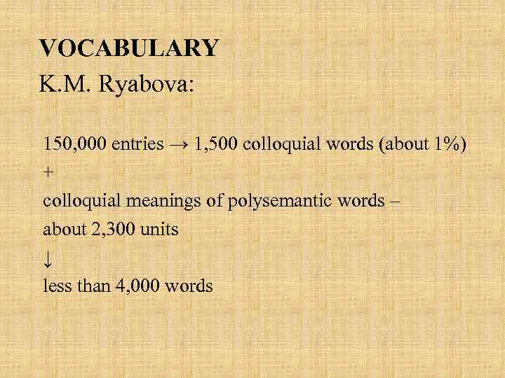 VOCABULARY K. M. Ryabova: 150, 000 entries → 1, 500 colloquial words (about 1%)