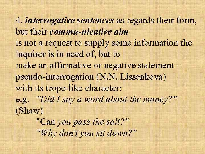 4. interrogative sentences as regards their form, but their commu nicative aim is not