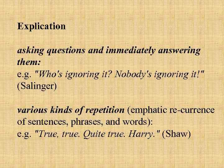Explication asking questions and immediately answering them: e. g.