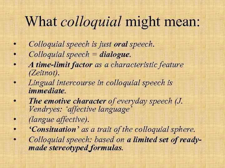 What colloquial might mean: • • Colloquial speech is just oral speech. Colloquial speech