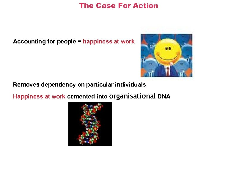 The Case For Action Accounting for people = happiness at work Removes dependency on