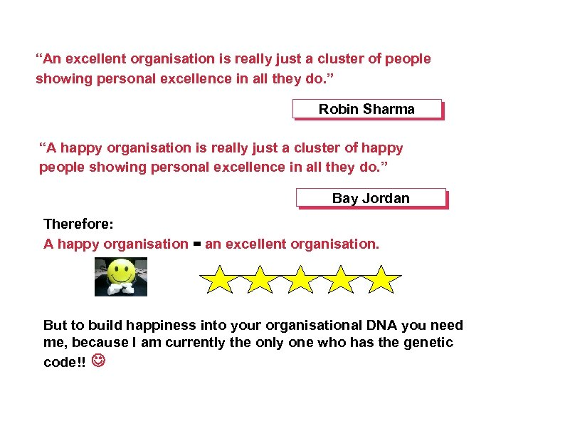"""An excellent organisation is really just a cluster of people showing personal excellence in"