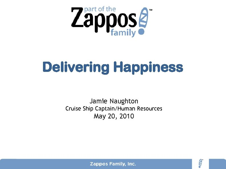 Delivering Happiness Jamie Naughton Cruise Ship Captain/Human Resources May 20, 2010