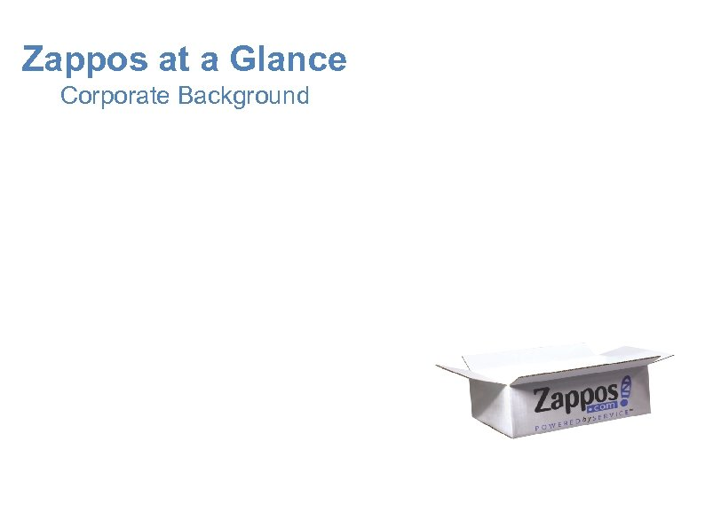 Zappos at a Glance Corporate Background 21