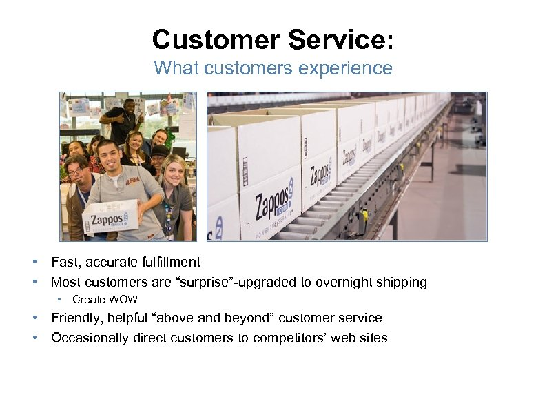"Customer Service: What customers experience • Fast, accurate fulfillment • Most customers are ""surprise""-upgraded"