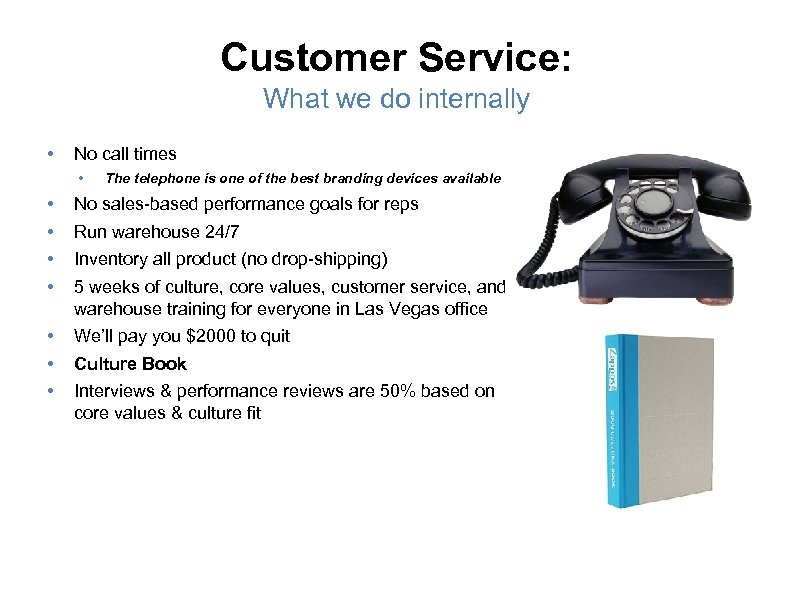 Customer Service: What we do internally • No call times • The telephone is