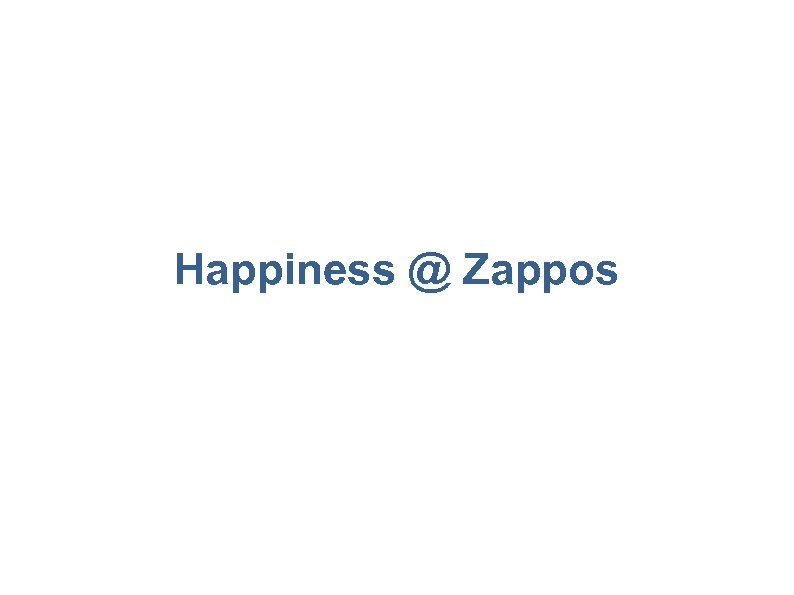 Happiness @ Zappos 28