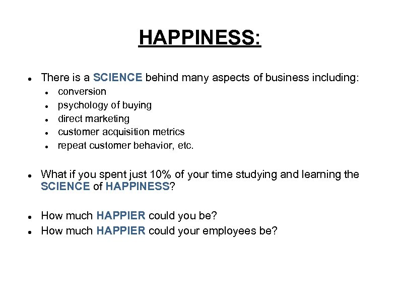 HAPPINESS: There is a SCIENCE behind many aspects of business including: conversion psychology of