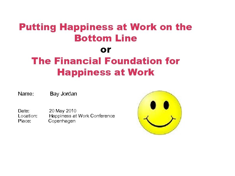 Putting Happiness at Work on the Bottom Line or The Financial Foundation for Happiness