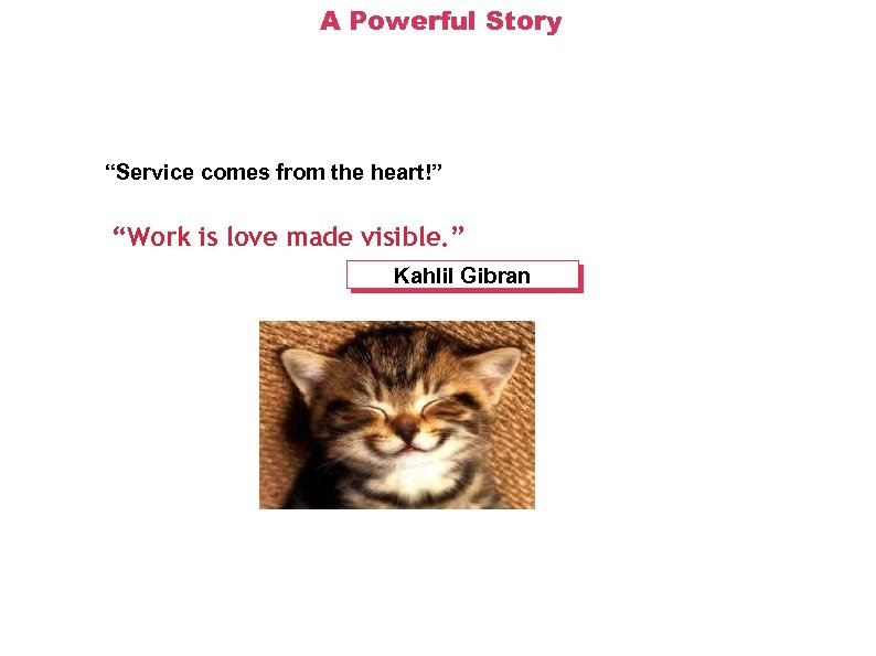 "A Powerful Story ""Service comes from the heart!"" ""Work is love made visible. """