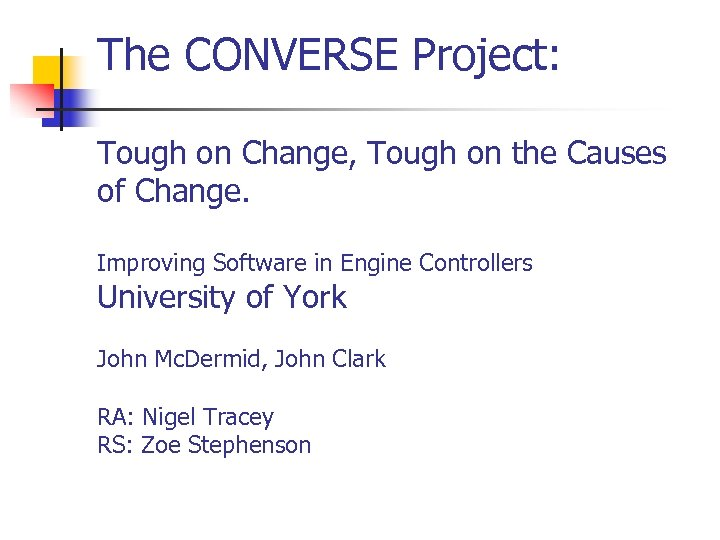 The CONVERSE Project: Tough on Change, Tough on the Causes of Change. Improving Software