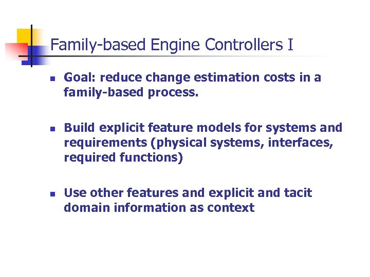 Family-based Engine Controllers I n n n Goal: reduce change estimation costs in a